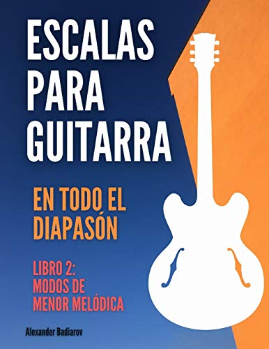 Escalas para guitarra en todo el diapasón: Libro 2: Modos de Menor Melódica