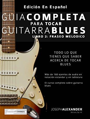 Guía completa para tocar guitarra blues: Libro 2: Fraseo melódico